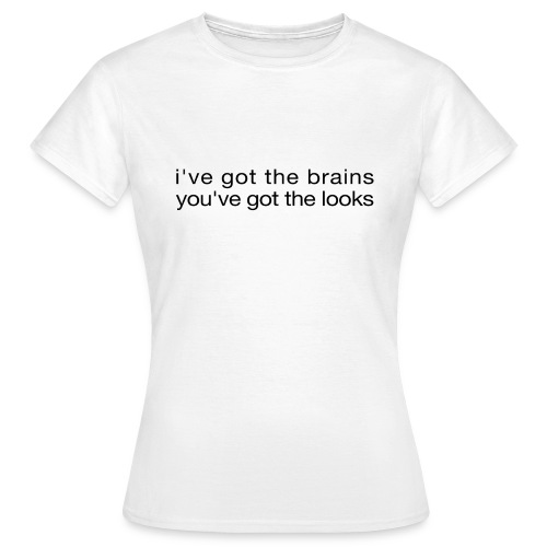 i've got the brains, you've got the looks - T-shirt dam