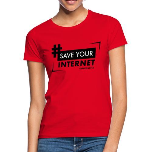 #SAVEYOURINTERNET - AGAINST ARTICLE 13! - Women's T-Shirt
