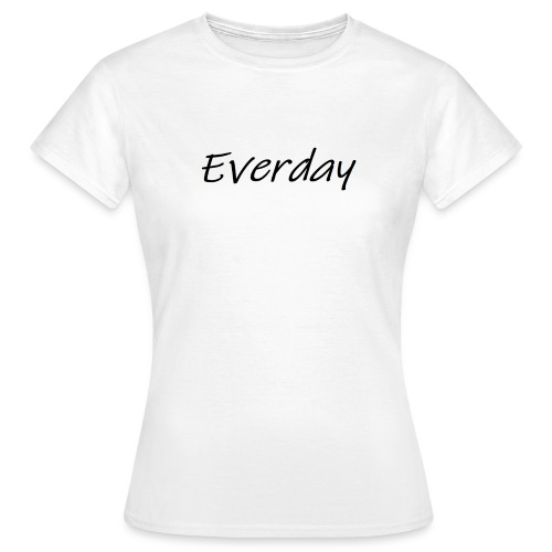 Everday - Frauen T-Shirt