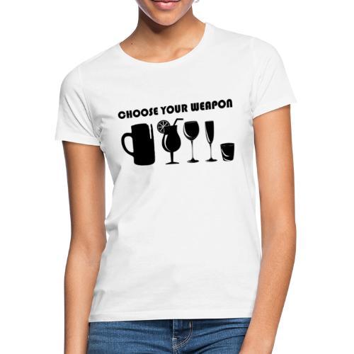 choose your weapon - Frauen T-Shirt