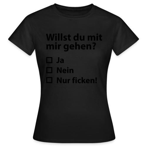Willst du mit mir gehn? - Frauen T-Shirt