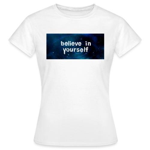 Believe in YOUrself - Frauen T-Shirt