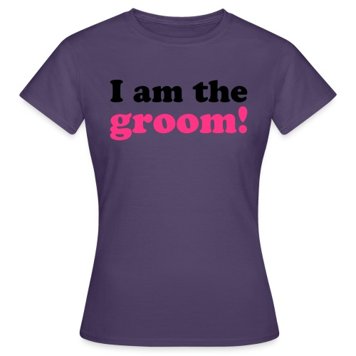 I am the groom! - Frauen T-Shirt