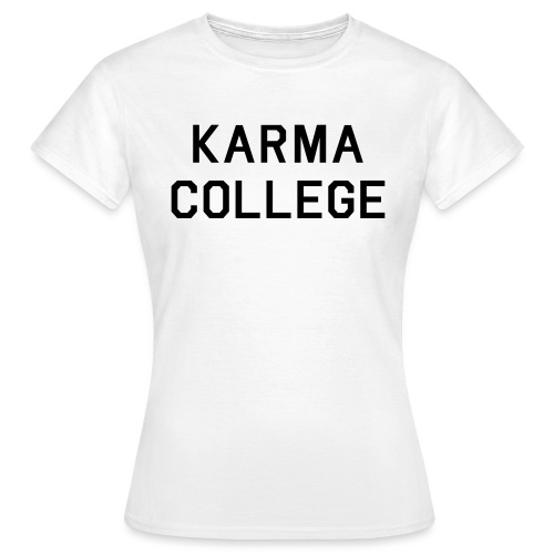 Karma College Karma Fucks Back What goes - Women's T-Shirt