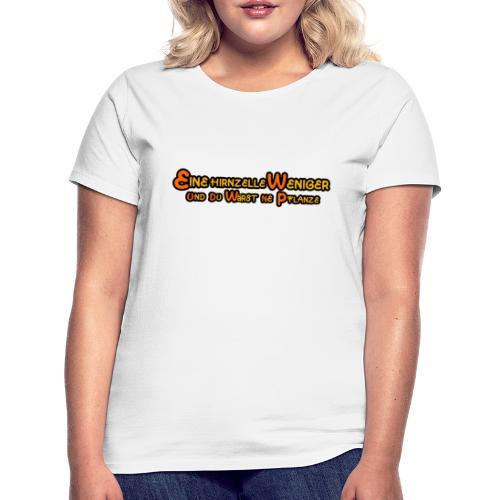 Eine Hirnzelle weniger - Frauen T-Shirt