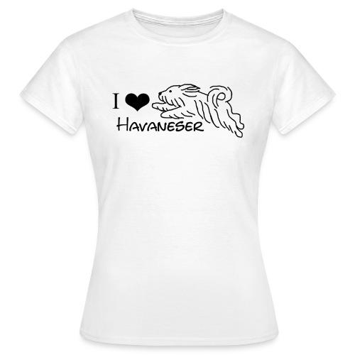 I LOVE HAVANESER - Frauen T-Shirt