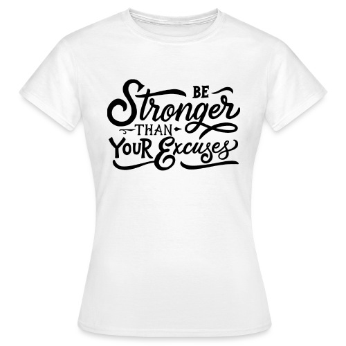 Be stronger than your excuses ! - T-shirt Femme