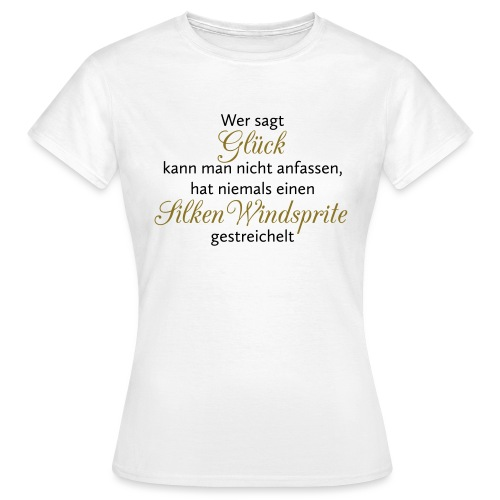 Hunde Spruch: Silken Windsprite Glück - Frauen T-Shirt