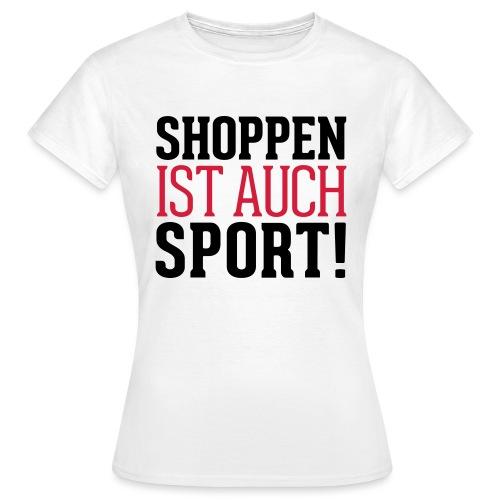 Shoppen ist auch Sport! - Frauen T-Shirt