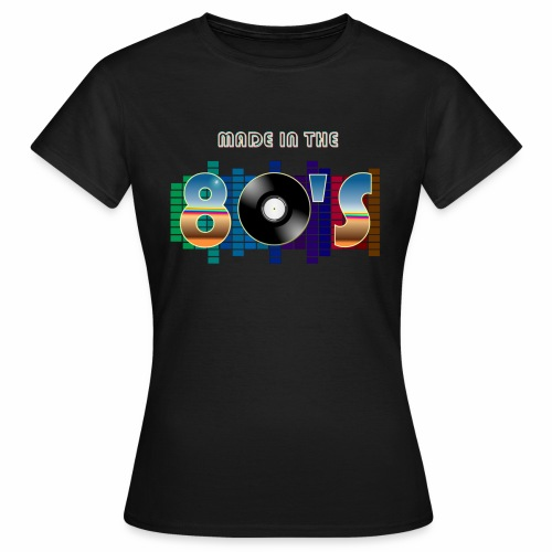 Made in the 80's - Women's T-Shirt