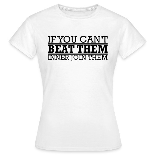 If You can't beat them, inner join them - T-shirt dam