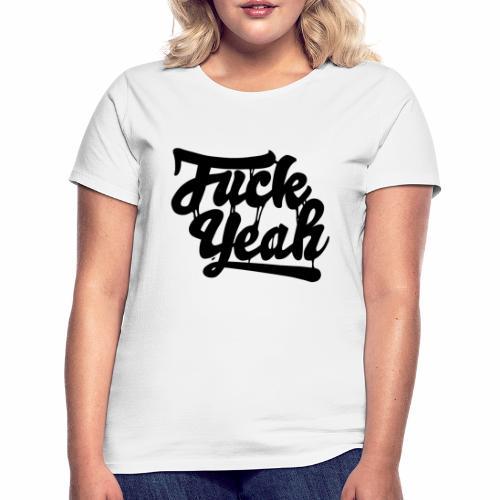 Fuck Yeah - Frauen T-Shirt