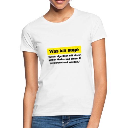Was ich sage - Frauen T-Shirt