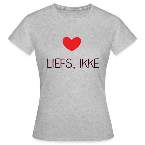 Liefs, ikke - Vrouwen T-shirt