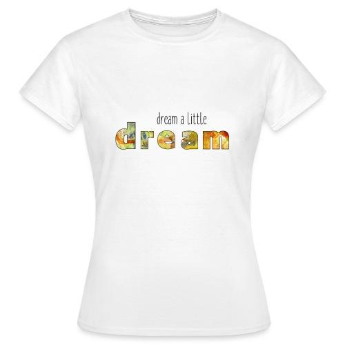 Dream a little dream - Women's T-Shirt