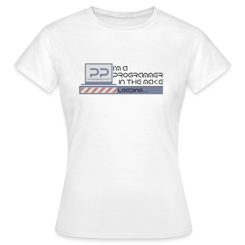 i m a programmer in the make - Vrouwen T-shirt