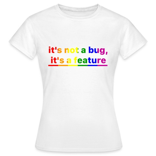 It's not a bug, it's a feature (Rainbow pride( - Camiseta mujer