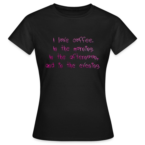 I love coffee - Women's T-Shirt