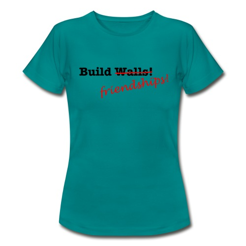 Build Friendships, not walls! - Women's T-Shirt