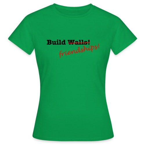Build Friendships, not walls! - Women's T-Shirt