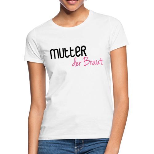 Mutter der Braut - Frauen T-Shirt