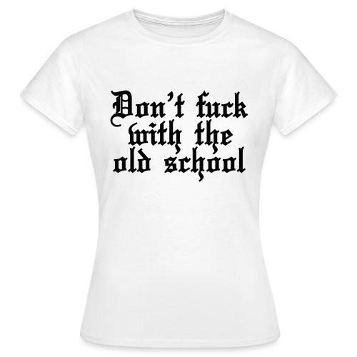 Don't Fuck with the Old School - Naisten t-paita