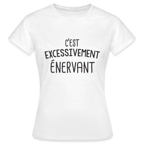 Tee Shirt Dikkenek - C'est excessivement énervant - T-shirt Femme