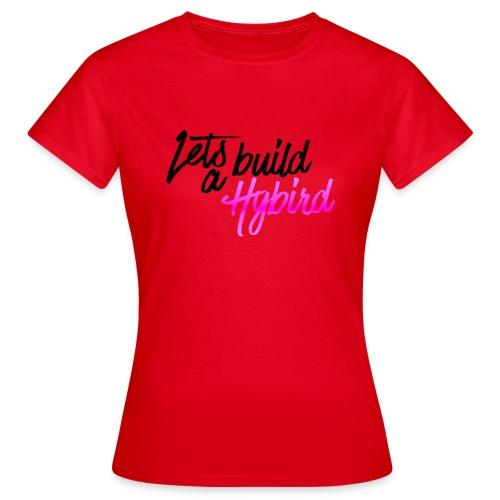 Lets Build A hybrid - Women's T-Shirt