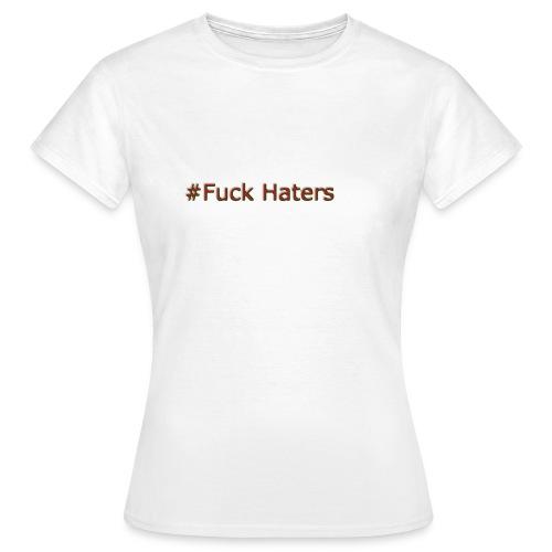 #Fuck Haters - T-shirt dam