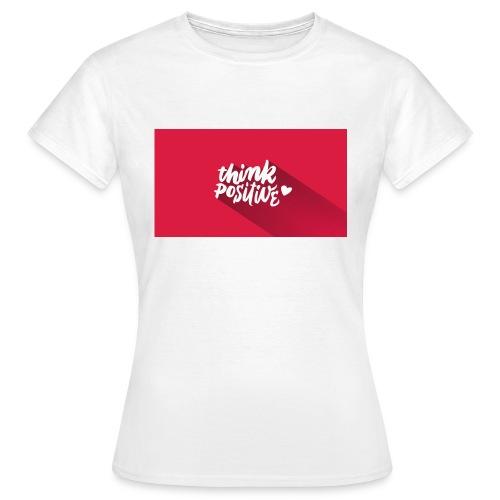 Think Positive - Frauen T-Shirt