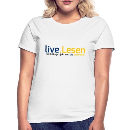 live.Lesen Logo - Frauen T-Shirt