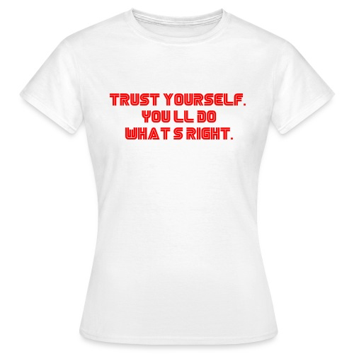 Trust yourself. You'll do what's right. #mrrobot - Women's T-Shirt