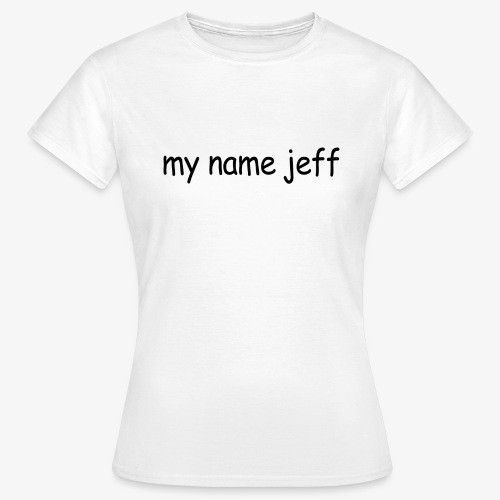 my name jeff - Women's T-Shirt