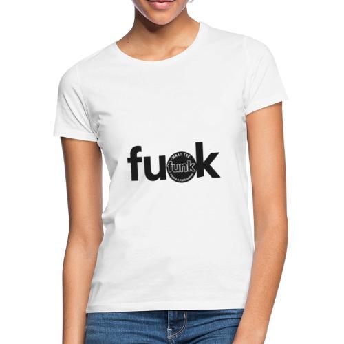 WTFunk - FU*K - Summer/Fall 2018 - Frauen T-Shirt