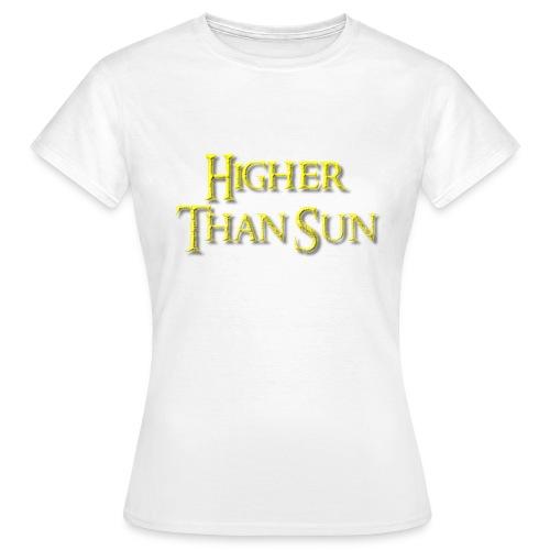 Higher Than Sun - Women's T-Shirt