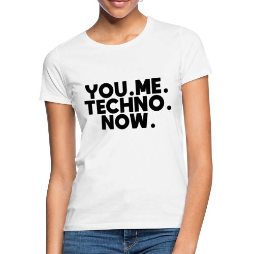 You Me Techno Now - Frauen T-Shirt