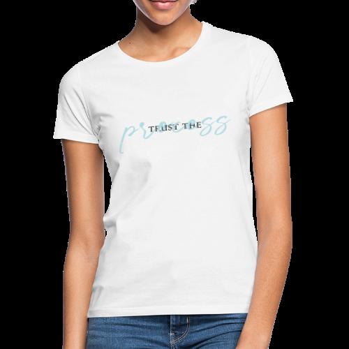 Trust the process - Women's T-Shirt