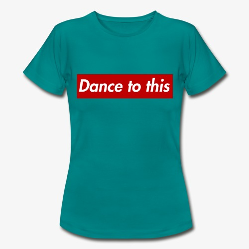 Dance to this - Frauen T-Shirt