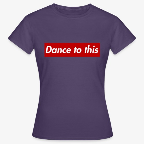 Dance to this - Frauen T-Shirt