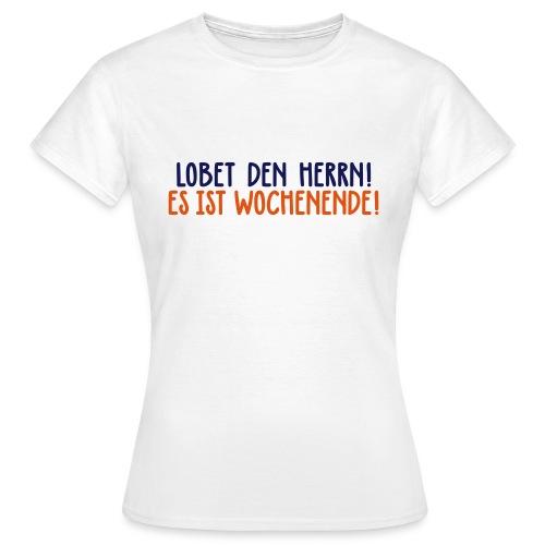 Lobet den Herrn! Wochenende Freitag Gott Party - Women's T-Shirt