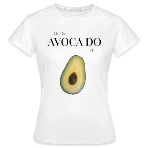 Let's Avoca Do It. - Frauen T-Shirt