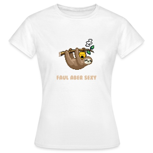 Faul Aber Sexy - Frauen T-Shirt