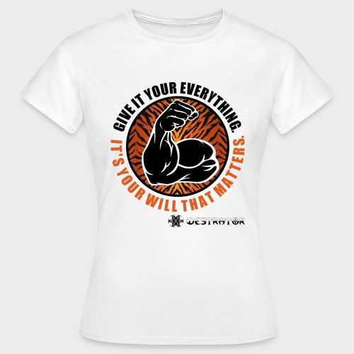 Destrator - Give it yours everything - Frauen T-Shirt