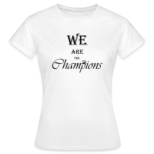 We Are The Champions - Camiseta mujer