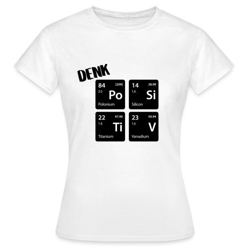 Denk positiv - in Elementen - Frauen T-Shirt