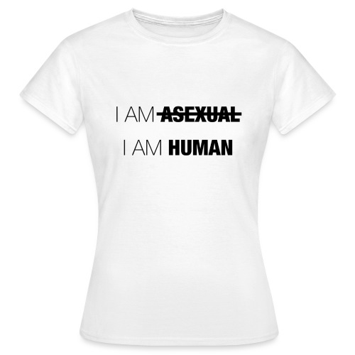 I AM ASEXUAL - I AM HUMAN - Women's T-Shirt