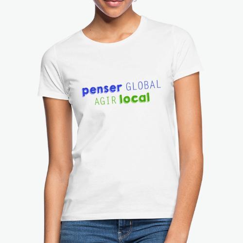 Penser global agir local - T-shirt Femme