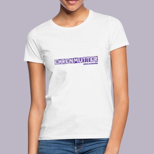 EhrenMutter - Frauen T-Shirt