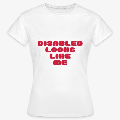 > Een gehandicapte ziet eruit zoals ik - Vrouwen T-shirt