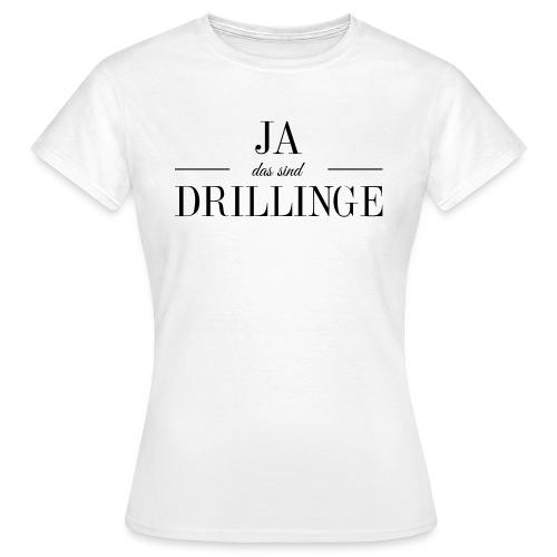 Ja_das_sind_Drillinge_ser - Frauen T-Shirt